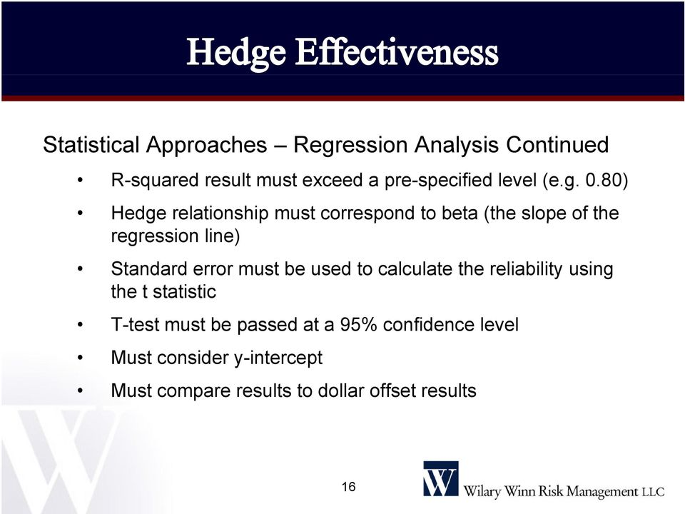 80) Hedge relationship must correspond to beta (the slope of the regression line) Standard error
