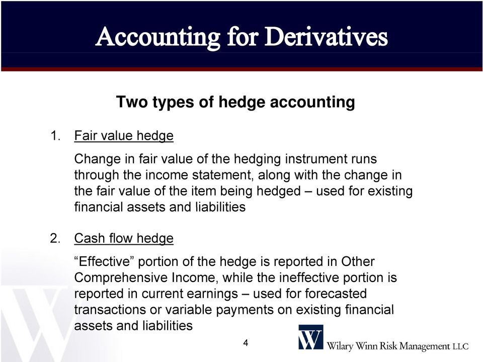 2. Cash flow hedge Effective portion of the hedge is reported in Other Comprehensive Income, while the ineffective portion is