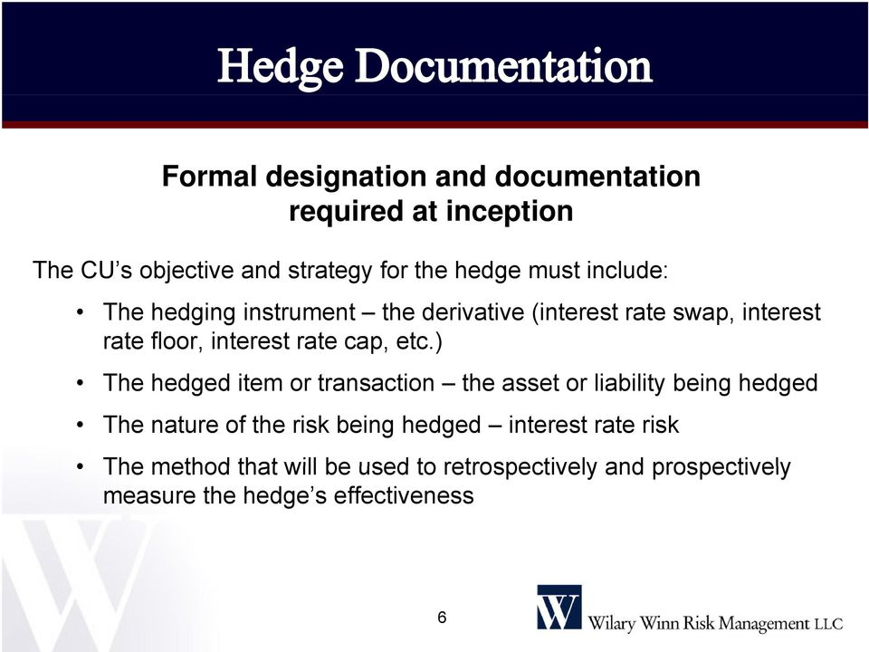 ) The hedged item or transaction the asset or liability being hedged The nature of the risk being hedged