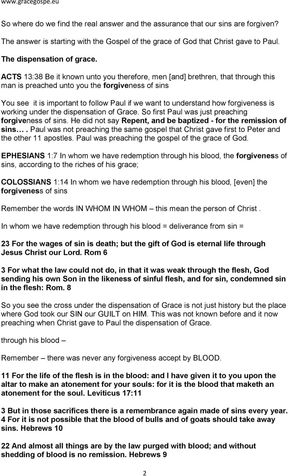 forgiveness is working under the dispensation of Grace. So first Paul was just preaching forgiveness of sins. He did not say Repent, and be baptized - for the remission of sins.