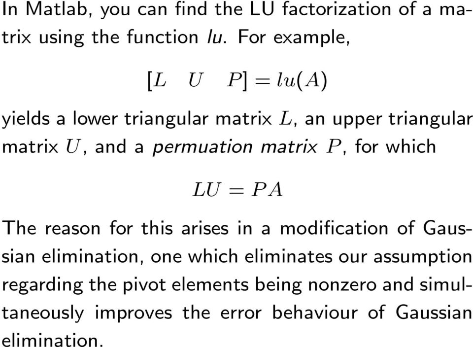 The reason for this arises in a modification of Gaussian elimination, one which eliminates our assumption