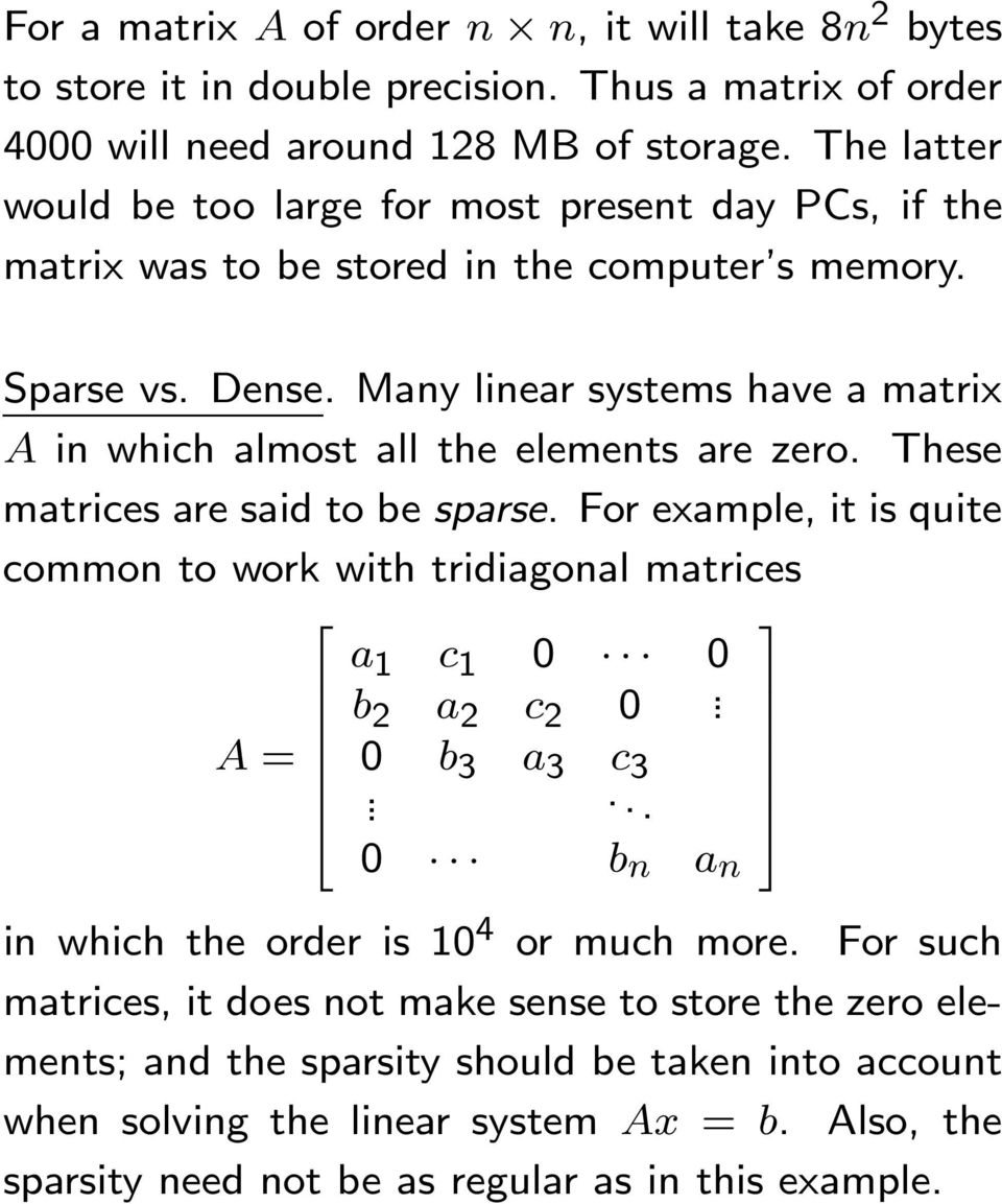 said to be sparse For example, it is quite common to work with tridiagonal matrices A = a 1 c 1 0 0 b a c 0 0 b 3 a 3 c 3 0 b n a n in which the order is 10 4 or much more For such