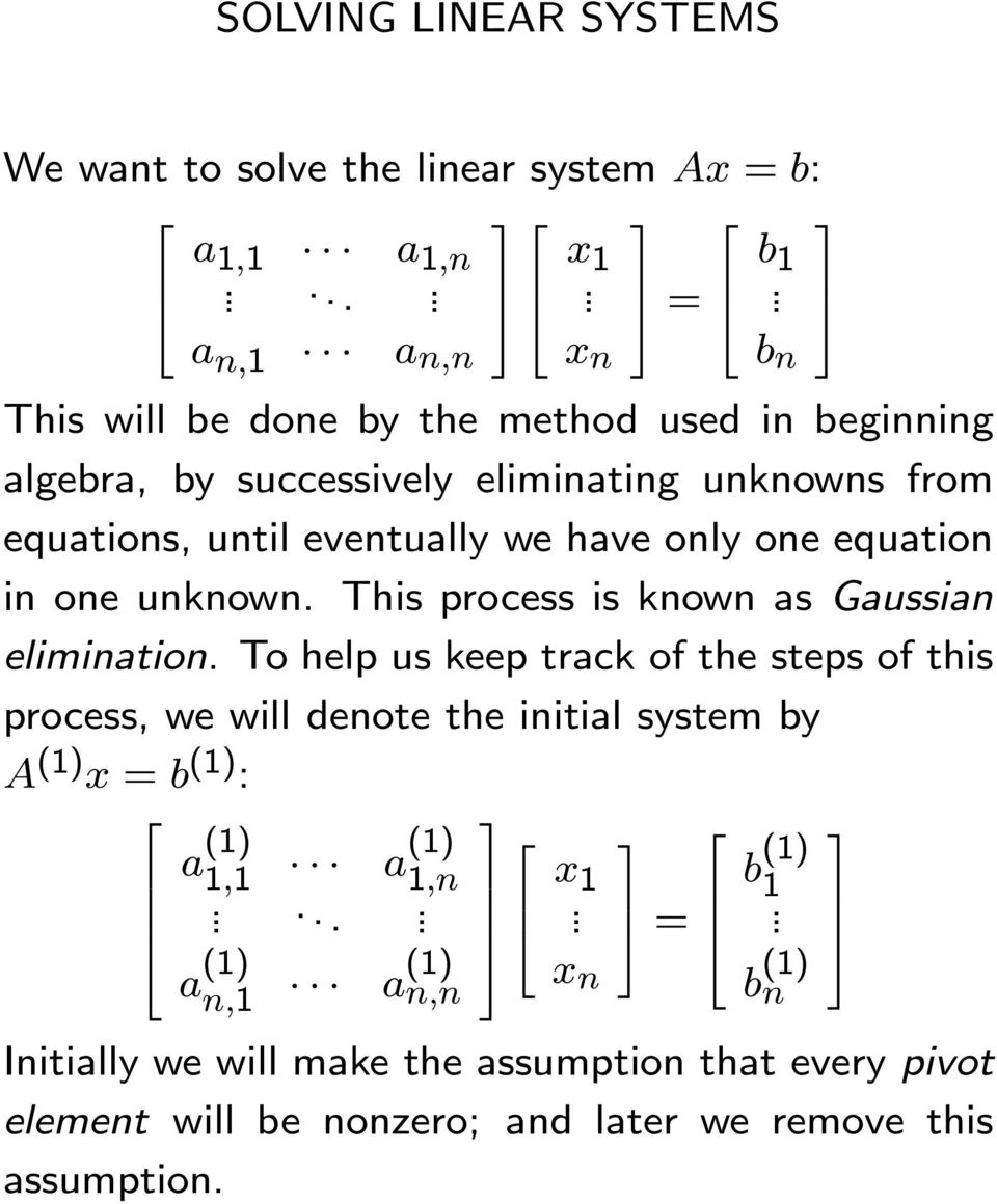 as Gaussian elimination To help us keep track of the steps of this process, we will denote the initial system by A (1) x = b (1) : a (1) 1,1 a(1) 1,n a