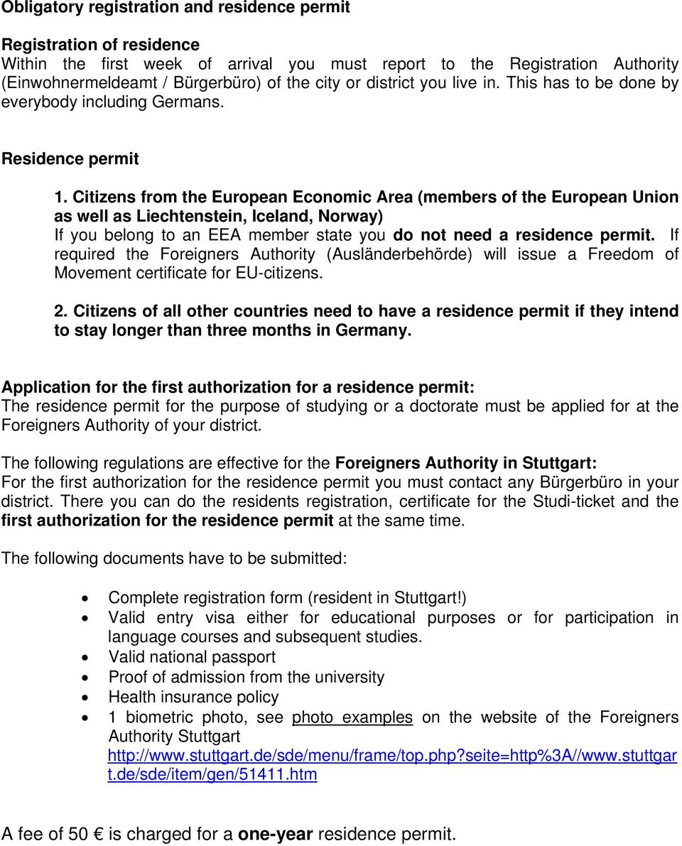 Citizens from the European Economic Area (members of the European Union as well as Liechtenstein, Iceland, Norway) If you belong to an EEA member state you do not need a residence permit.