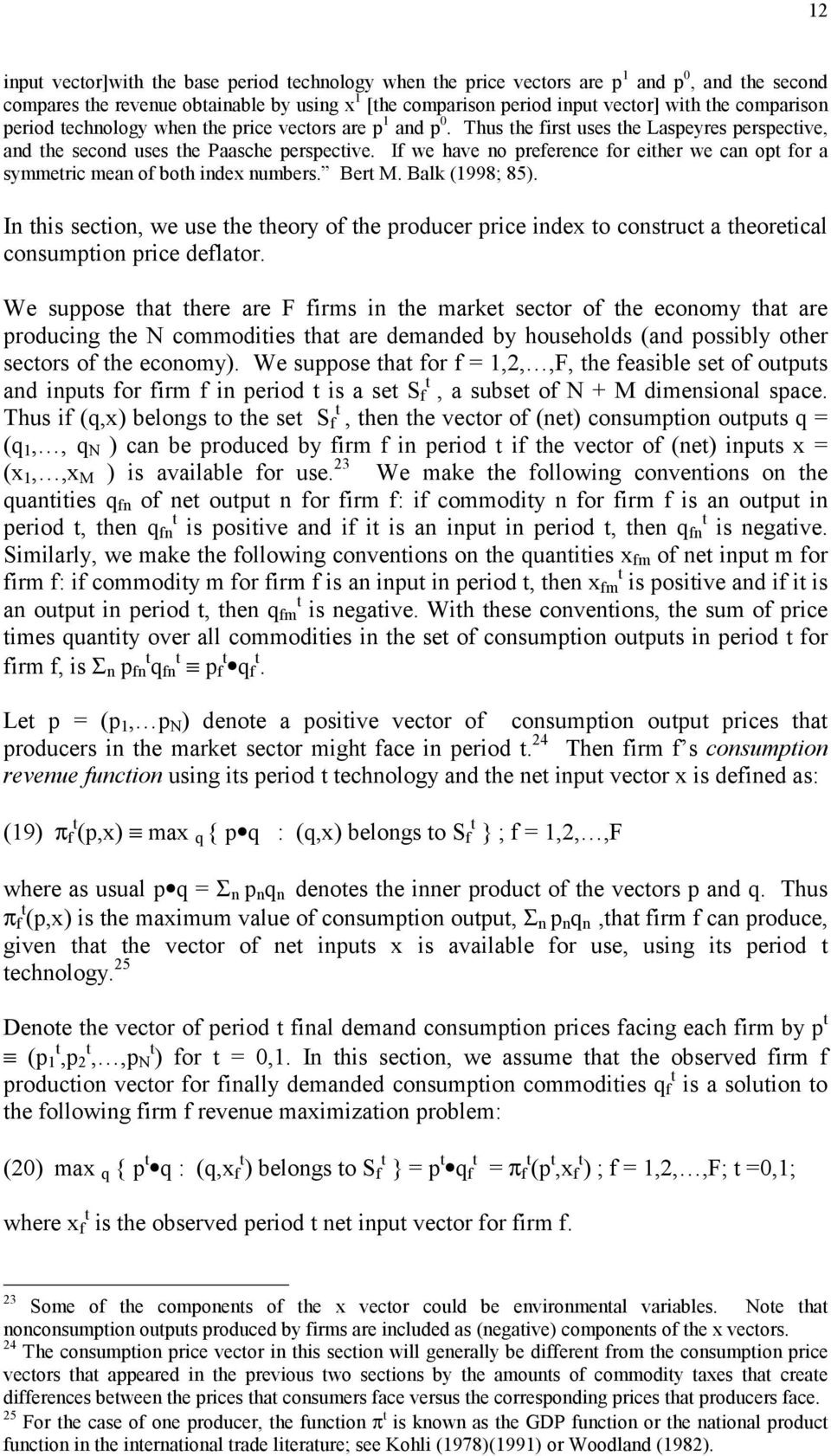 If we have no preference for either we can opt for a symmetric mean of both index numbers. Bert M. Balk (1998; 85).