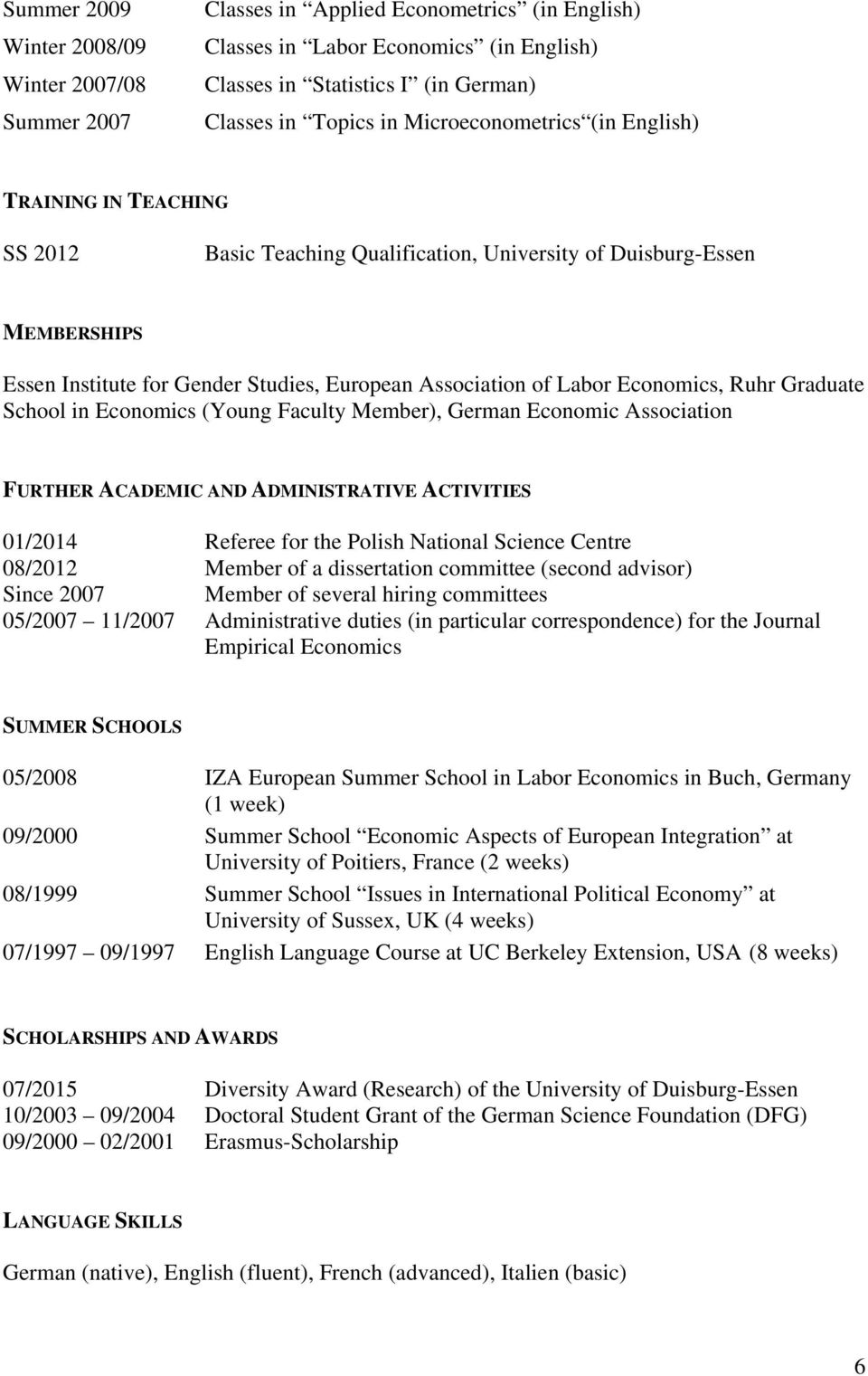 Economics, Ruhr Graduate School in Economics (Young Faculty Member), German Economic Association FURTHER ACADEMIC AND ADMINISTRATIVE ACTIVITIES 01/2014 Referee for the Polish National Science Centre