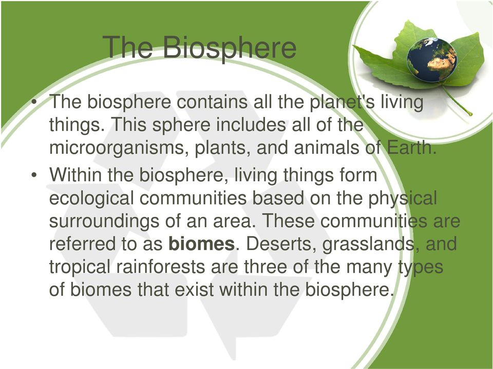 Within the biosphere, living things form ecological communities based on the physical surroundings of an