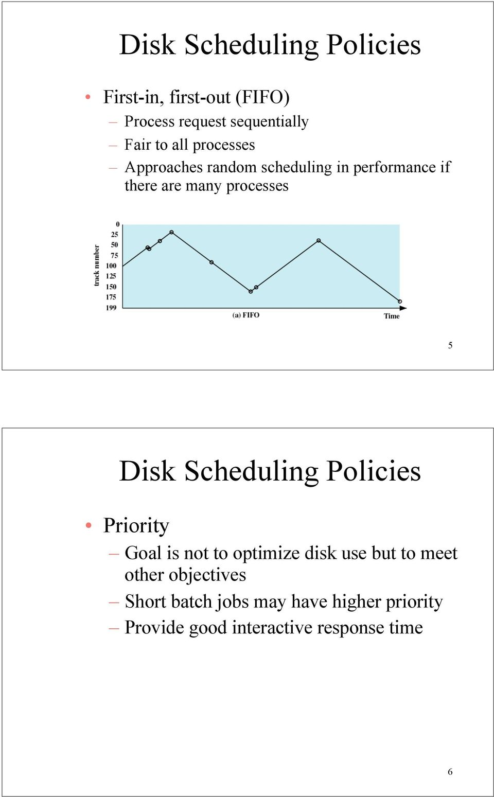 Disk Scheduling Policies Priority Goal is not to optimize disk use but to meet other