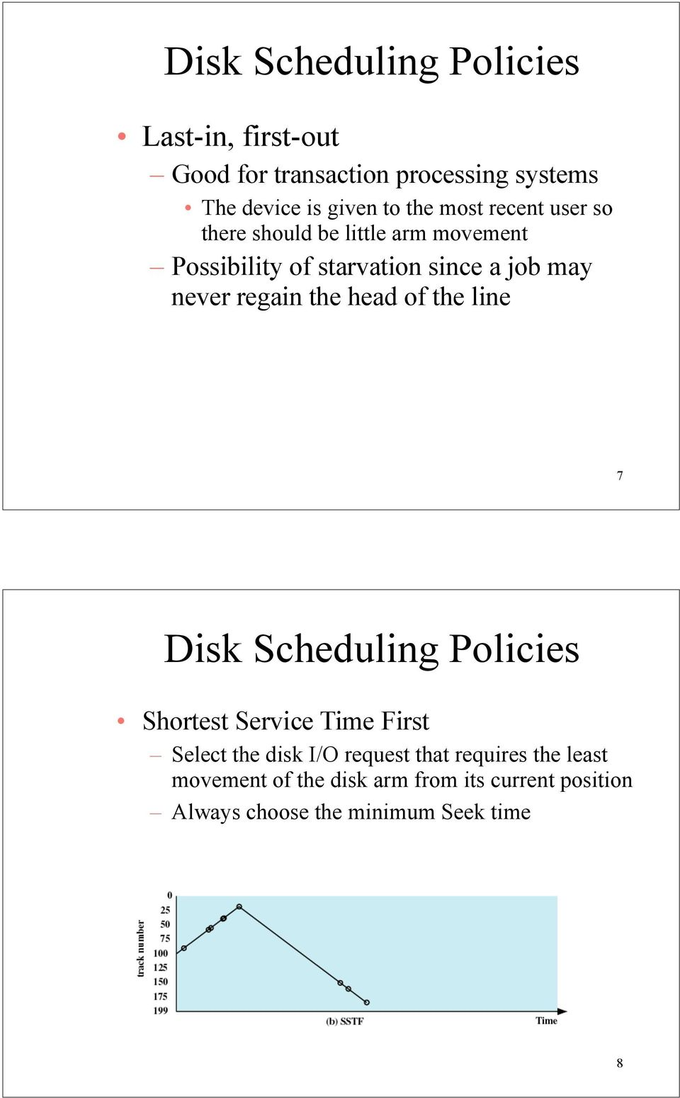 regain the head of the line 7 Disk Scheduling Policies Shortest Service Time First Select the disk I/O