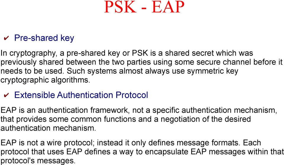 Extensible Authentication Protocol EAP is an authentication framework, not a specific authentication mechanism, that provides some common functions and a