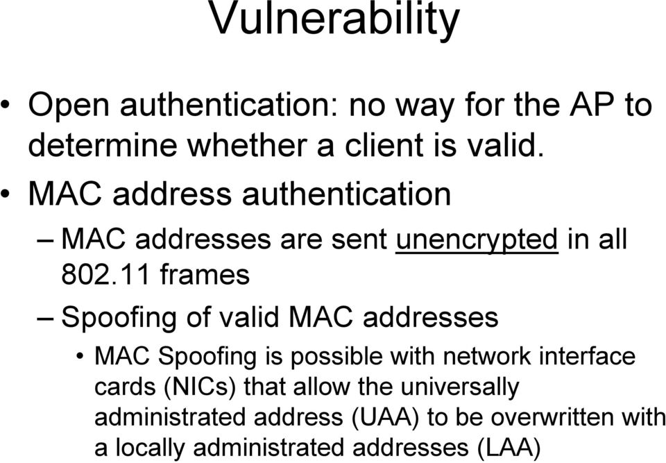 11 frames Spoofing of valid MAC addresses MAC Spoofing is possible with network interface cards