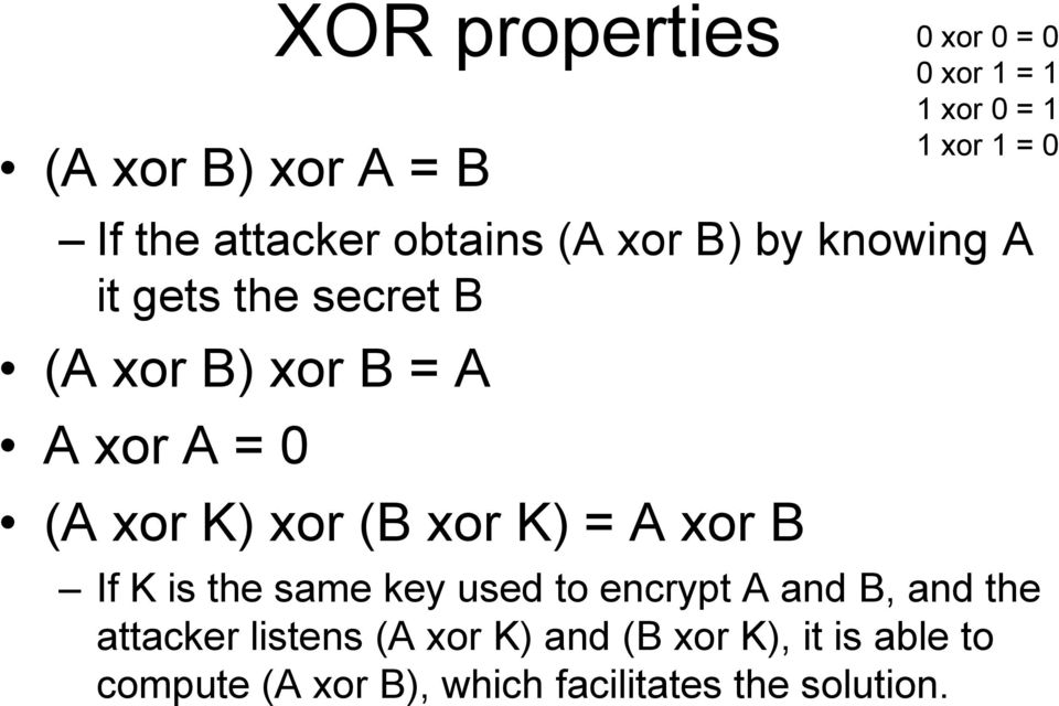 = 1 1 xor 0 = 1 1 xor 1 = 0 If K is the same key used to encrypt A and B, and the attacker