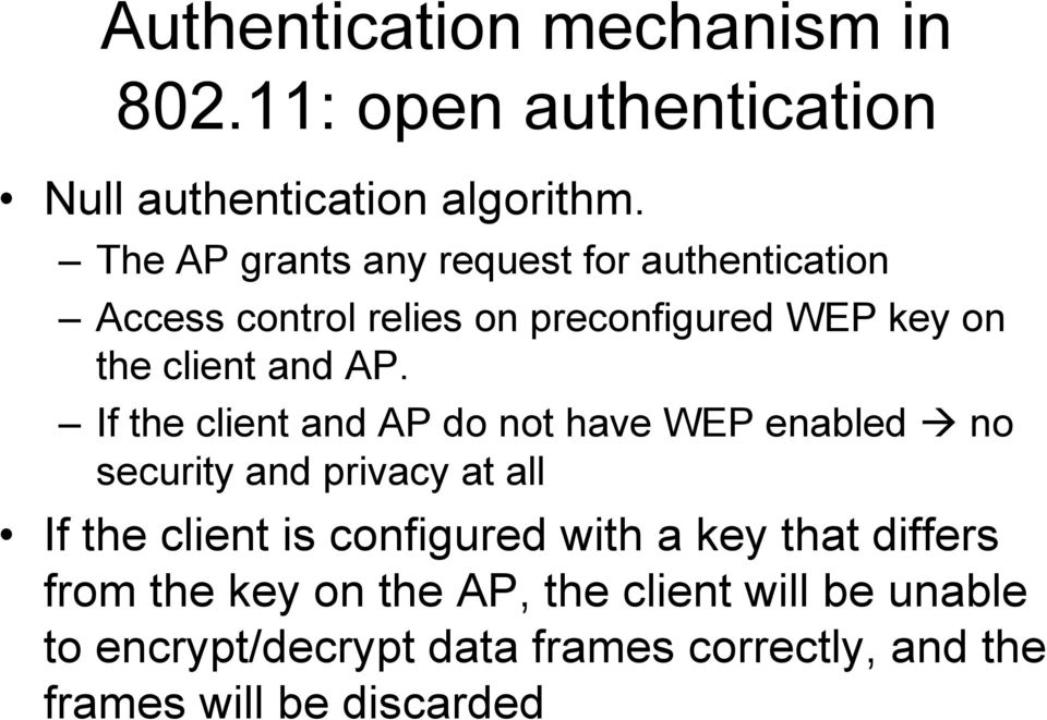 If the client and AP do not have WEP enabled no security and privacy at all If the client is configured with a
