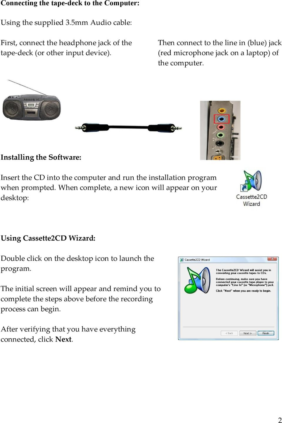 Installing the Software: Insert the CD into the computer and run the installation program when prompted.