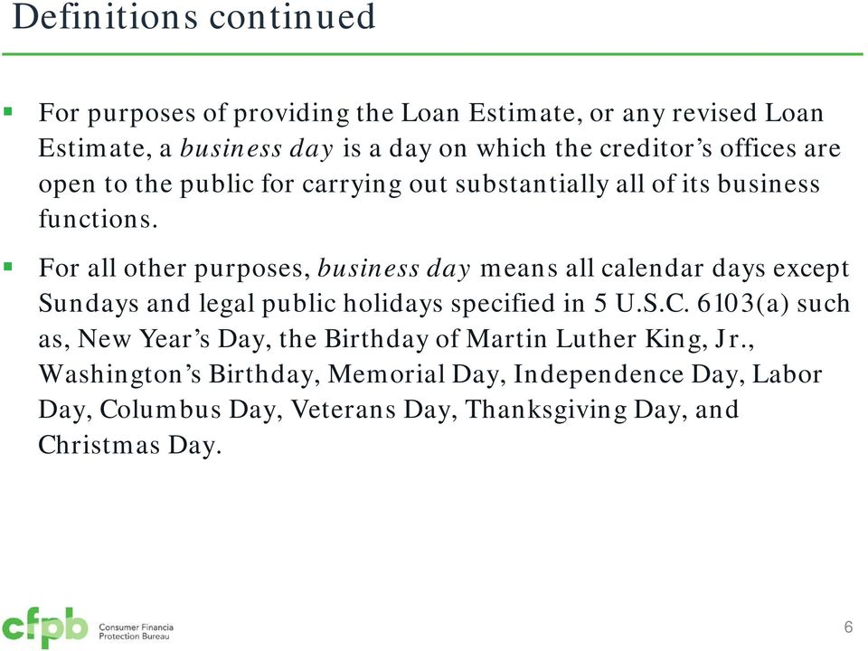 For all other purposes, business day means all calendar days except Sundays and legal public holidays specified in 5 U.S.C.