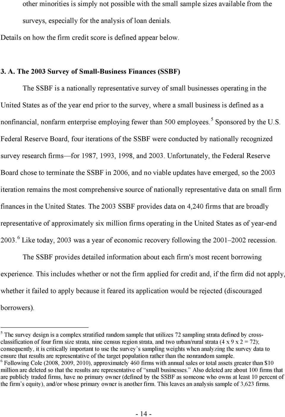 The 2003 Survey of Small-Business Finances (SSBF) The SSBF is a nationally representative survey of small businesses operating in the United States as of the year end prior to the survey, where a