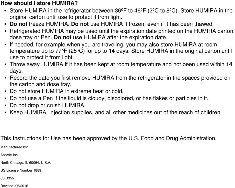 Do not use HUMIRA after the expiration date. If needed, for example when you are traveling, you may also store HUMIRA at room temperature up to 77 F (25 C) for up to 14 days.