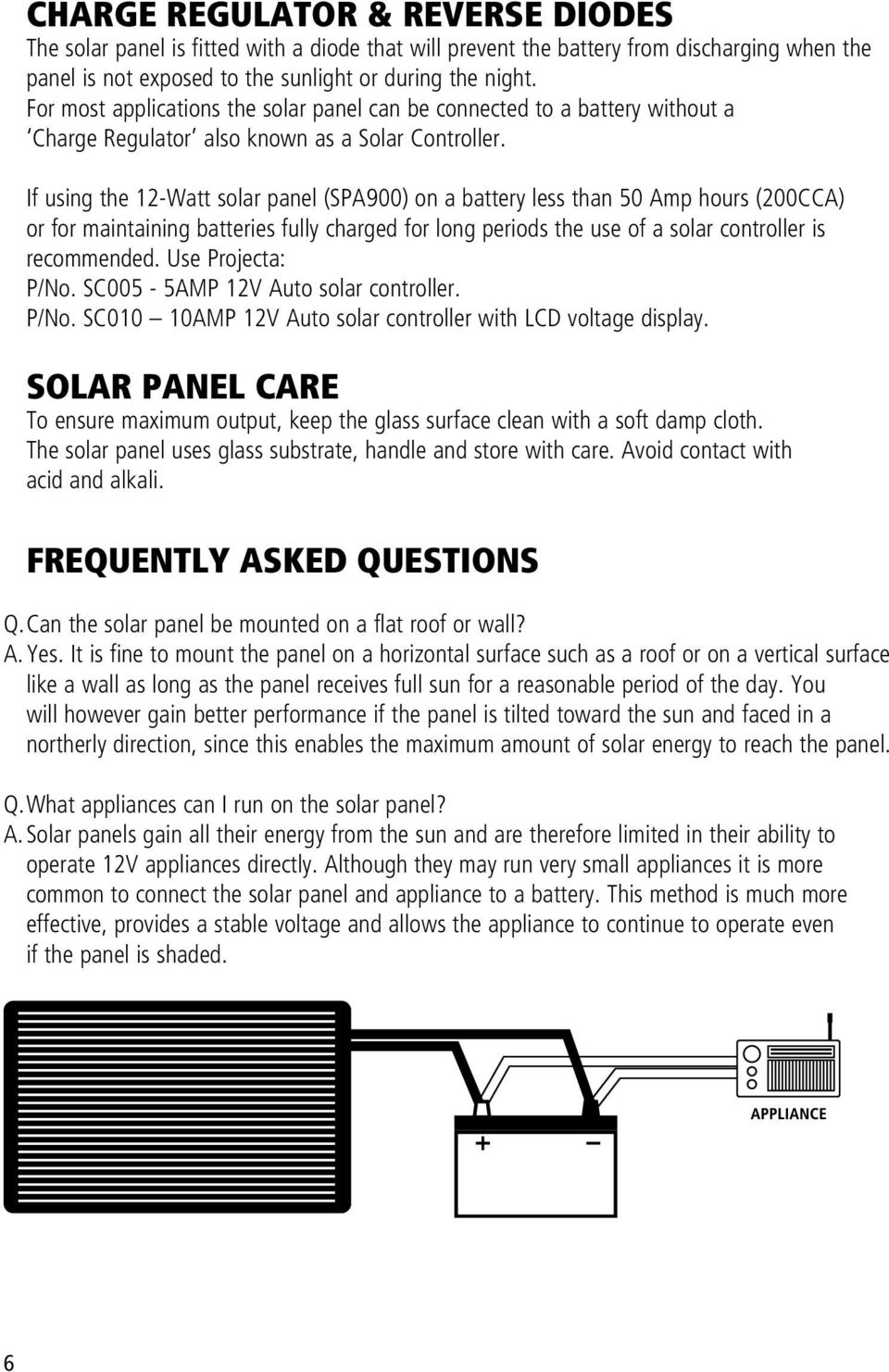 If using the 12-Watt solar panel (SPA900) on a battery less than 50 Amp hours (200CCA) or for maintaining batteries fully charged for long periods the use of a solar controller is recommended.