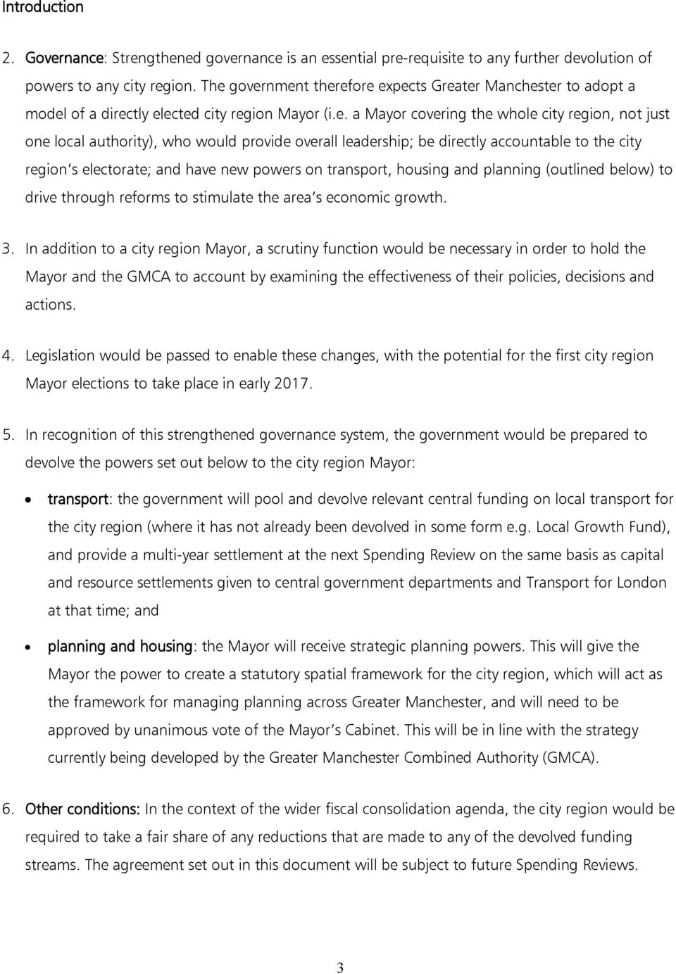 provide overall leadership; be directly accountable to the city region s electorate; and have new powers on transport, housing and planning (outlined below) to drive through reforms to stimulate the