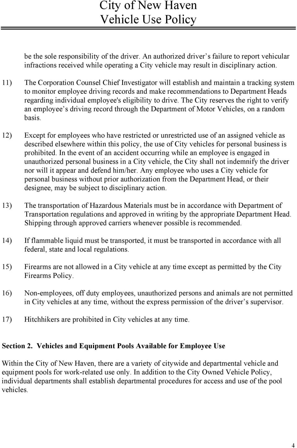 employee's eligibility to drive. The City reserves the right to verify an employee s driving record through the Department of Motor Vehicles, on a random basis.