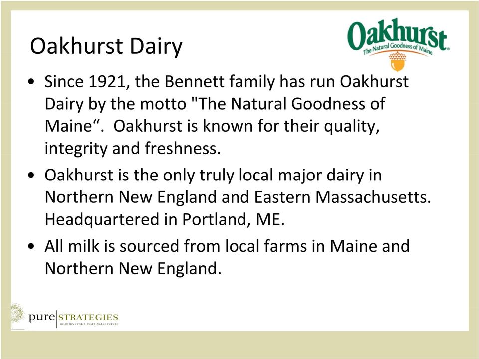 Oakhurst is the only truly local major dairy in Northern New England and Eastern