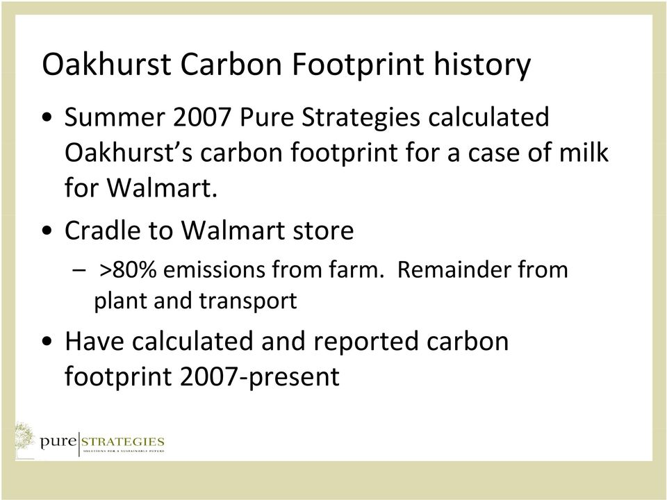 Walmart. Cradle to Walmart store >80% emissions from farm.