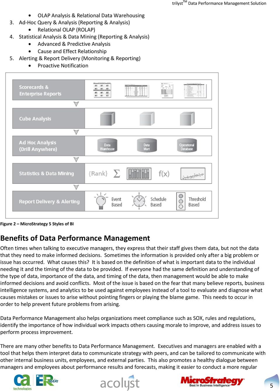 Alerting & Report Delivery (Monitoring & Reporting) Proactive Notification Figure 2 MicroStrategy 5 Styles of BI Benefits of Data Performance Management Often times when talking to executive