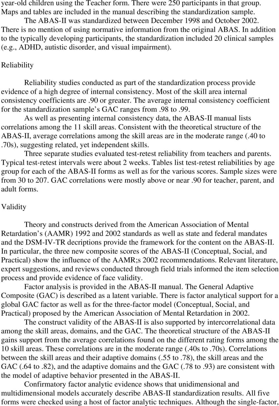 In addition to the typically developing participants, the standardization included 20 clinical samples (e.g., ADHD, autistic disorder, and visual impairment).