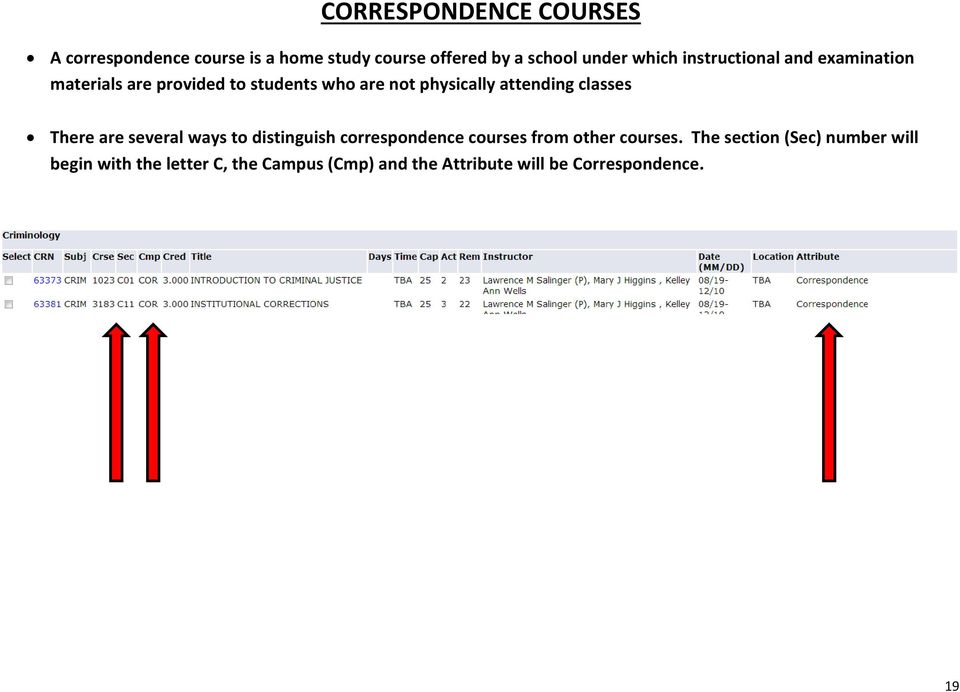 classes There are several ways to distinguish correspondence courses from other courses.
