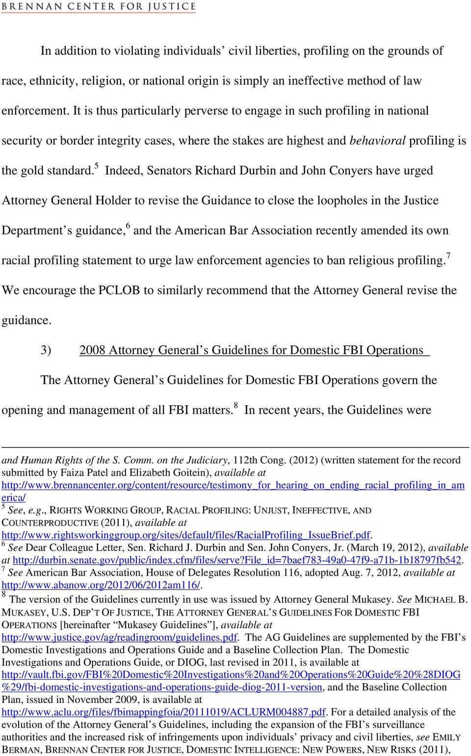 5 Indeed, Senators Richard Durbin and John Conyers have urged Attorney General Holder to revise the Guidance to close the loopholes in the Justice Department s guidance, 6 and the American Bar