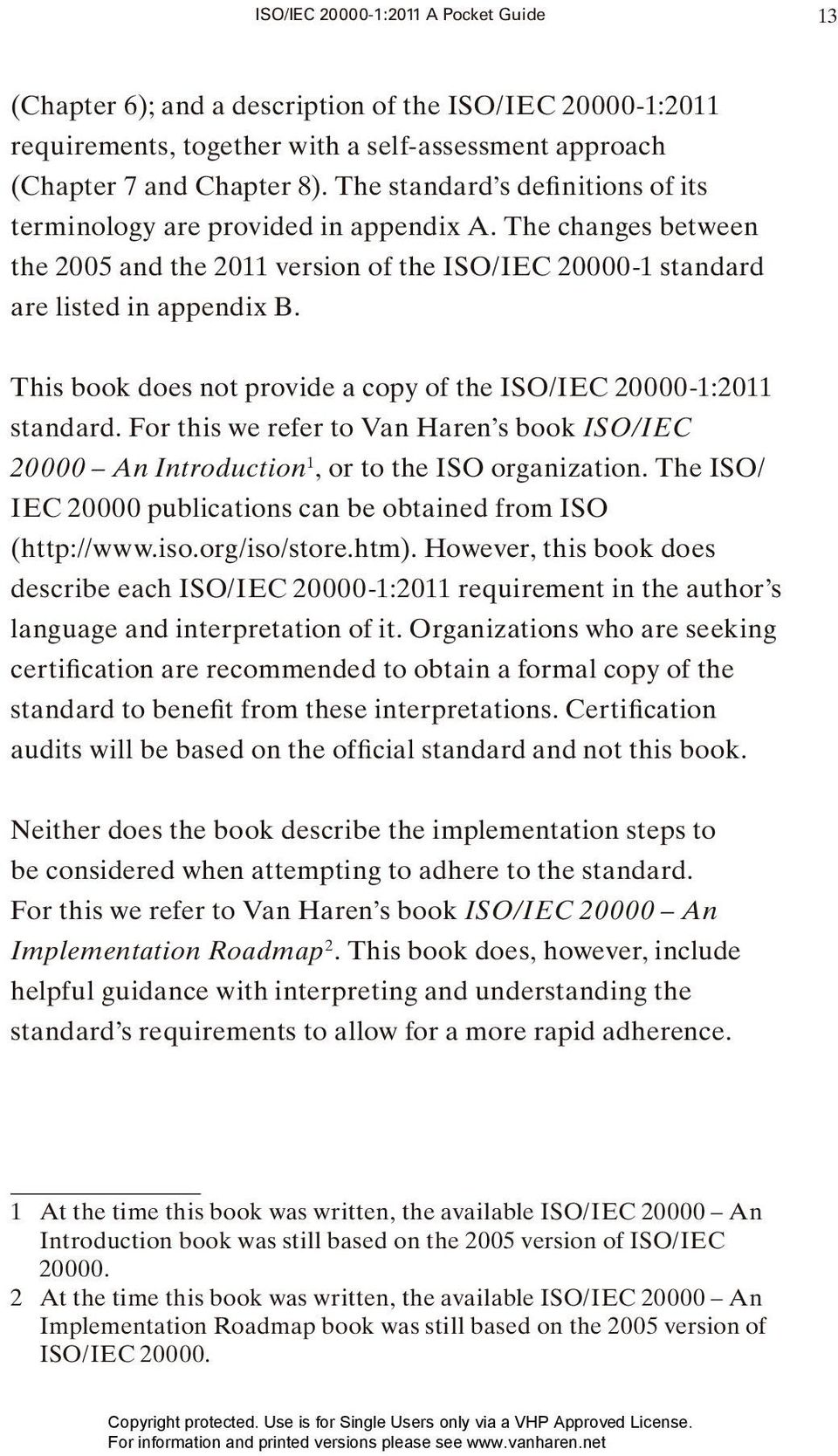 This book does not provide a copy of the ISO/IEC 20000-1:2011 standard. For this we refer to Van Haren s book ISO/IEC 20000 An Introduction 1, or to the ISO organization.