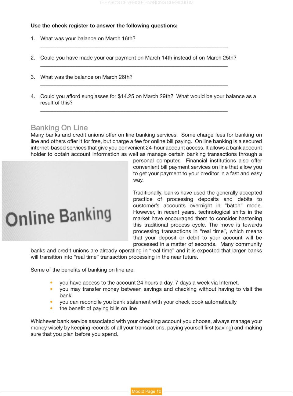 Banking On Line Many banks and credit unions offer on line banking services. Some charge fees for banking on line and others offer it for free, but charge a fee for online bill paying.