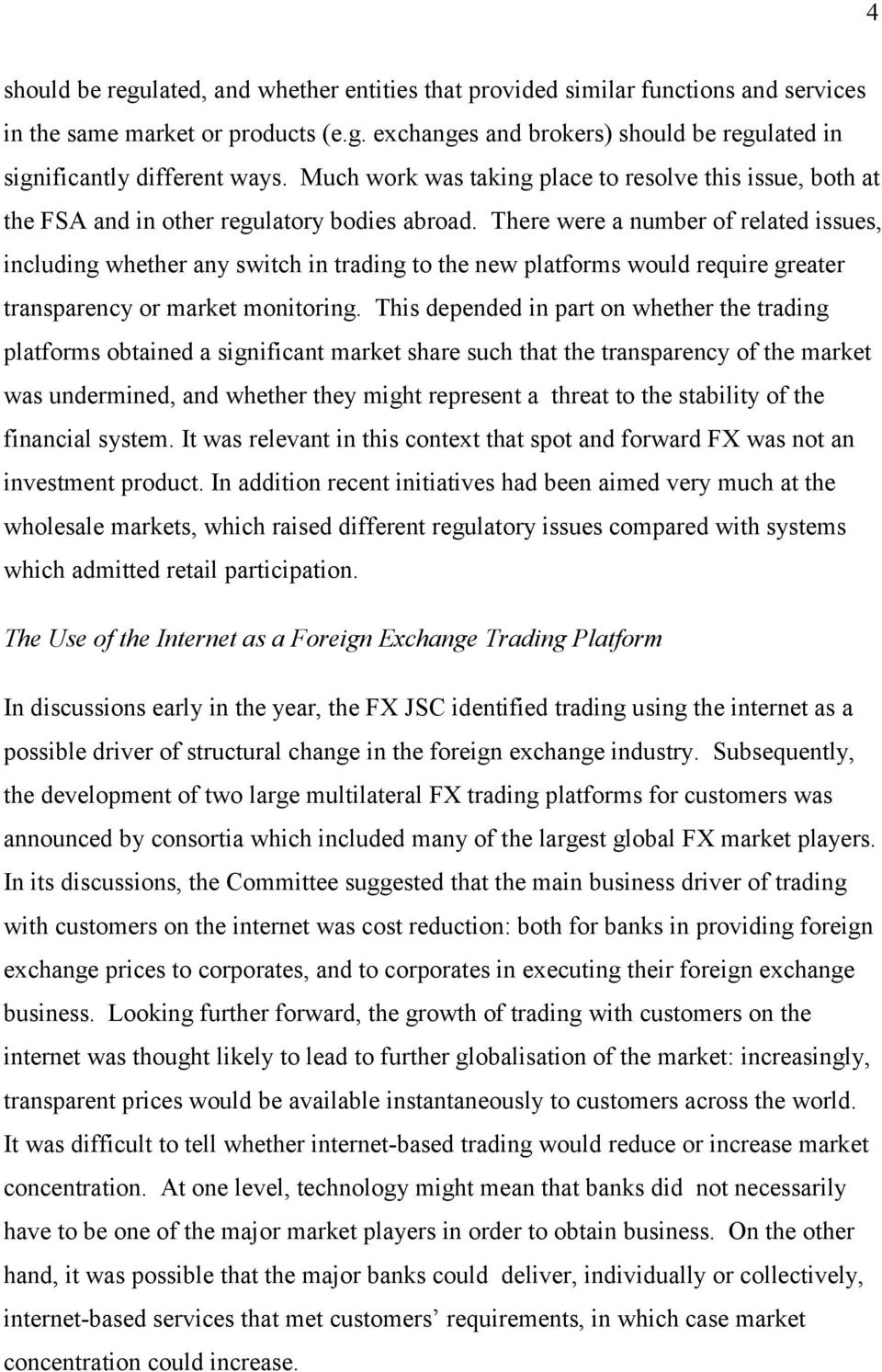There were a number of related issues, including whether any switch in trading to the new platforms would require greater transparency or market monitoring.
