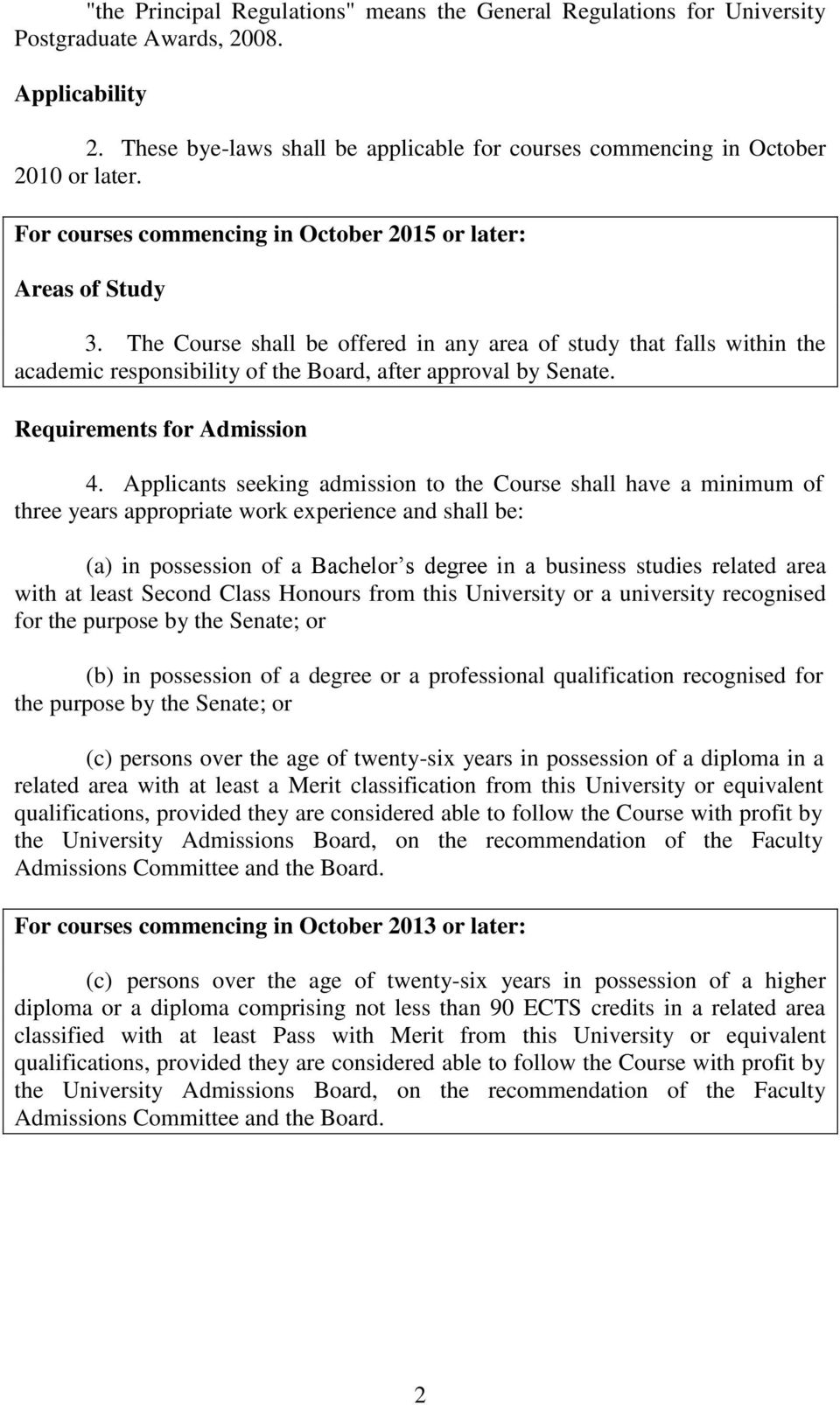Applicants seeking admission to the Course shall have a minimum of three years appropriate work experience and shall be: (a) in possession of a Bachelor s degree in a business studies related area