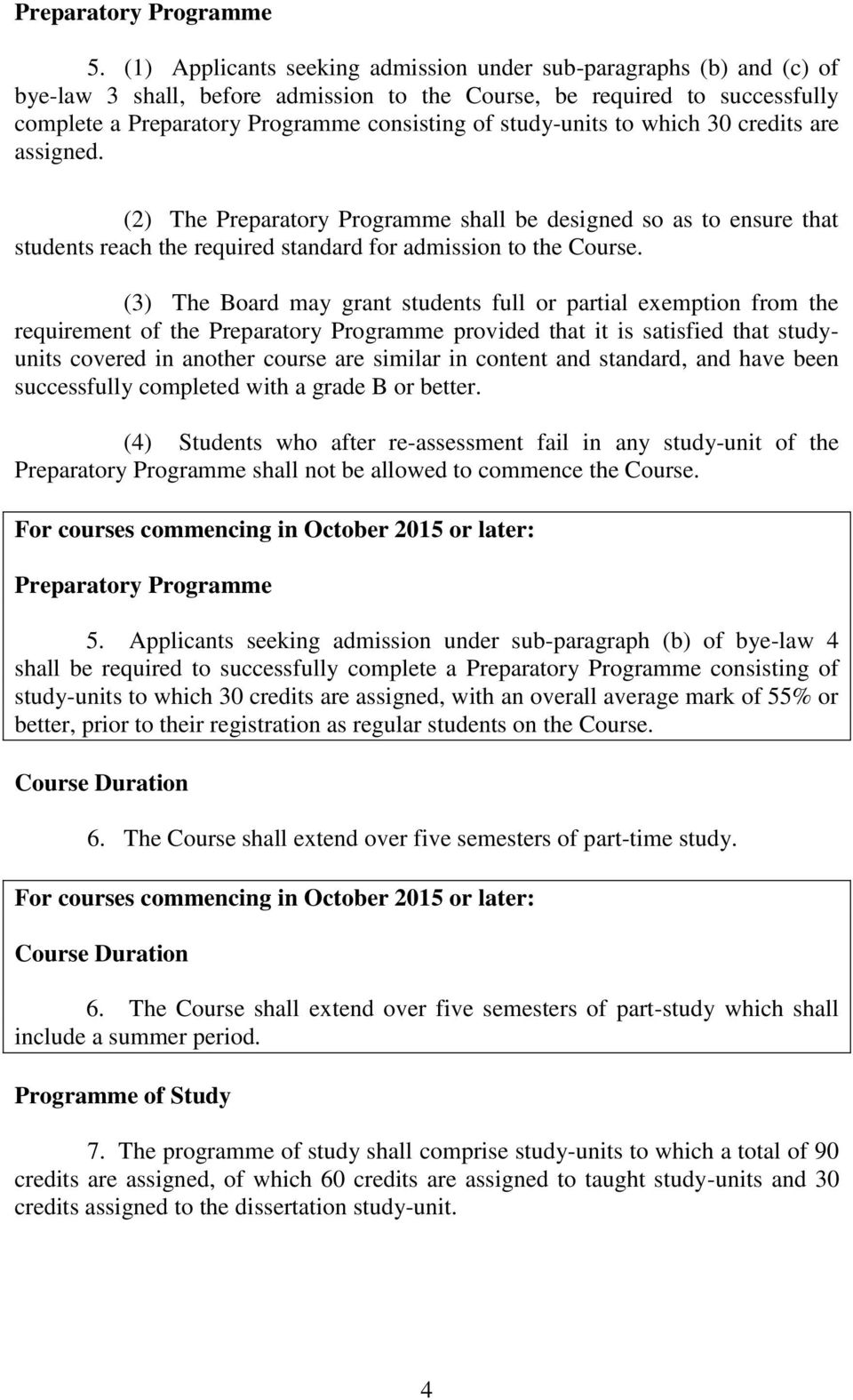 study-units to which 30 credits are assigned. (2) The Preparatory Programme shall be designed so as to ensure that students reach the required standard for admission to the Course.