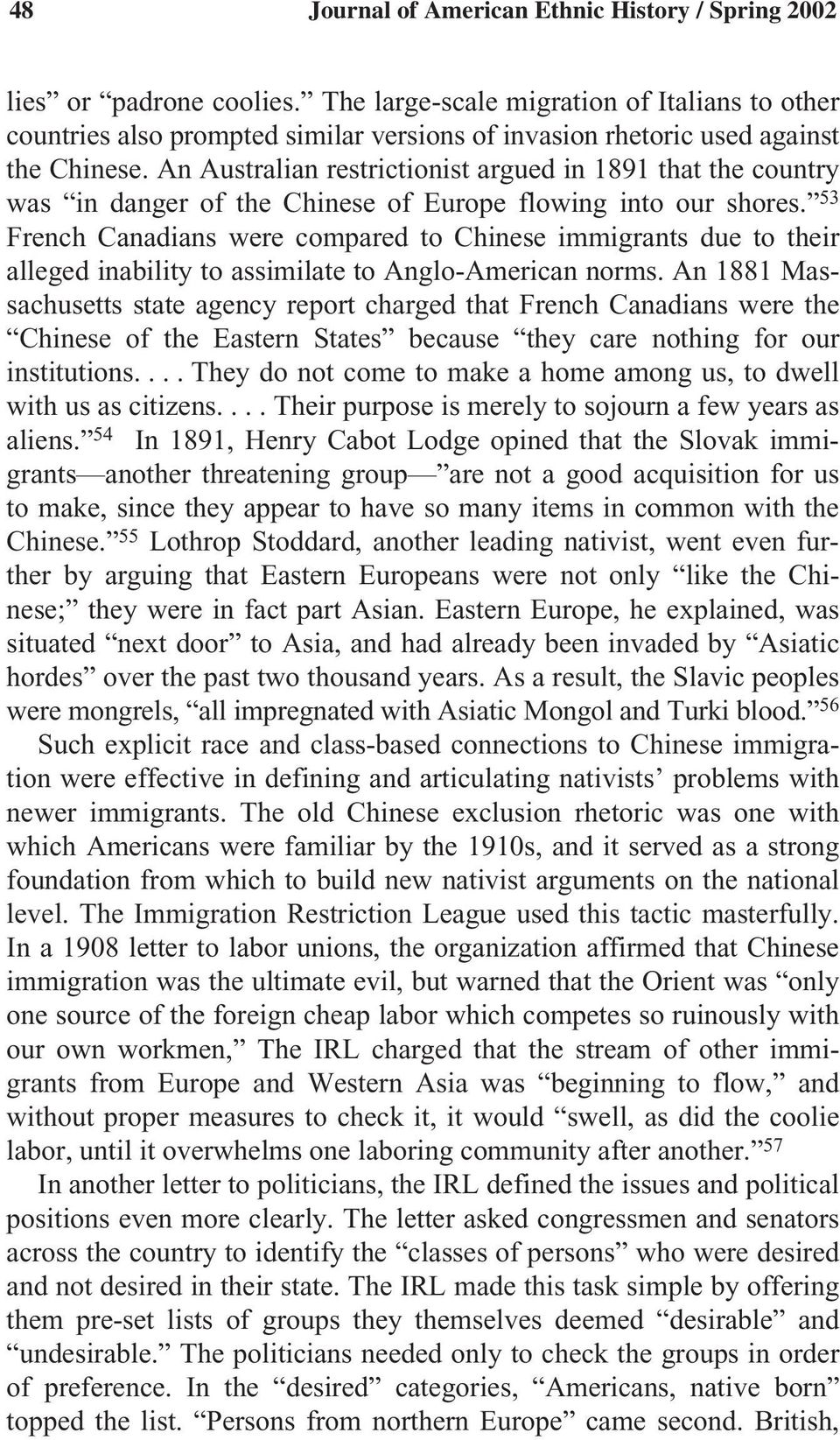 An Australian restrictionist argued in 1891 that the country was in danger of the Chinese of Europe flowing into our shores.