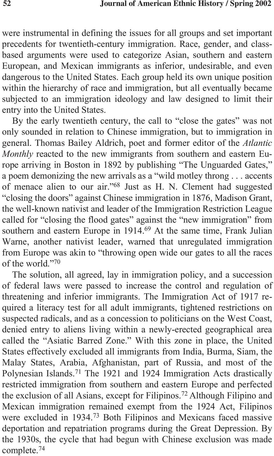 Each group held its own unique position within the hierarchy of race and immigration, but all eventually became subjected to an immigration ideology and law designed to limit their entry into the