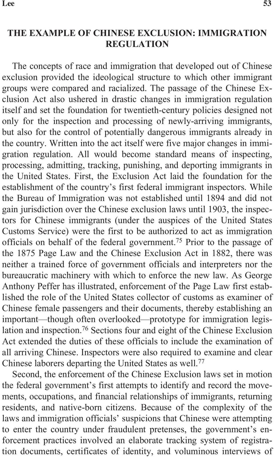 The passage of the Chinese Exclusion Act also ushered in drastic changes in immigration regulation itself and set the foundation for twentieth-century policies designed not only for the inspection
