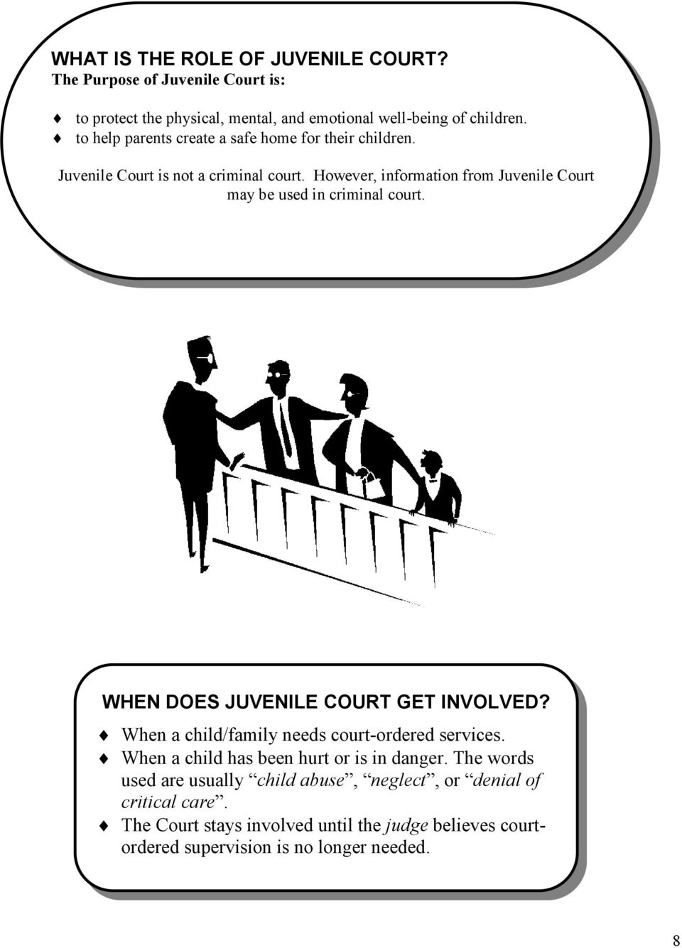However, information from Juvenile Court may be used in criminal court. WHEN DOES JUVENILE COURT GET INVOLVED?
