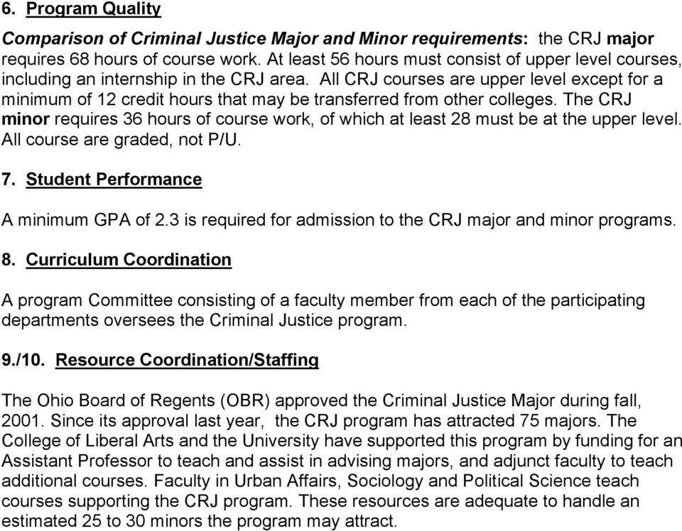 All CRJ courses are upper level except for a minimum of 12 credit hours that may be transferred from other colleges.