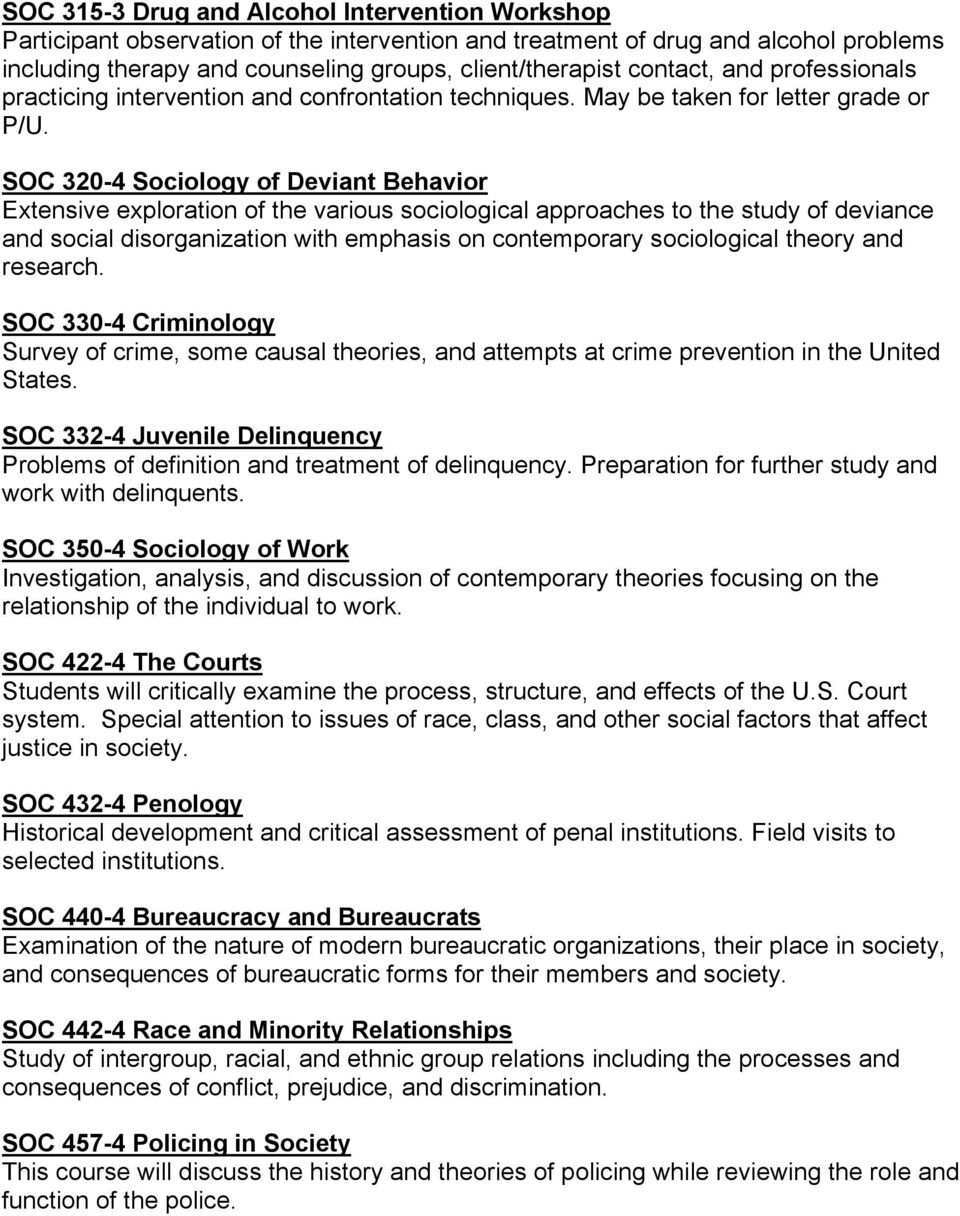 SOC 320-4 Sociology of Deviant Behavior Extensive exploration of the various sociological approaches to the study of deviance and social disorganization with emphasis on contemporary sociological
