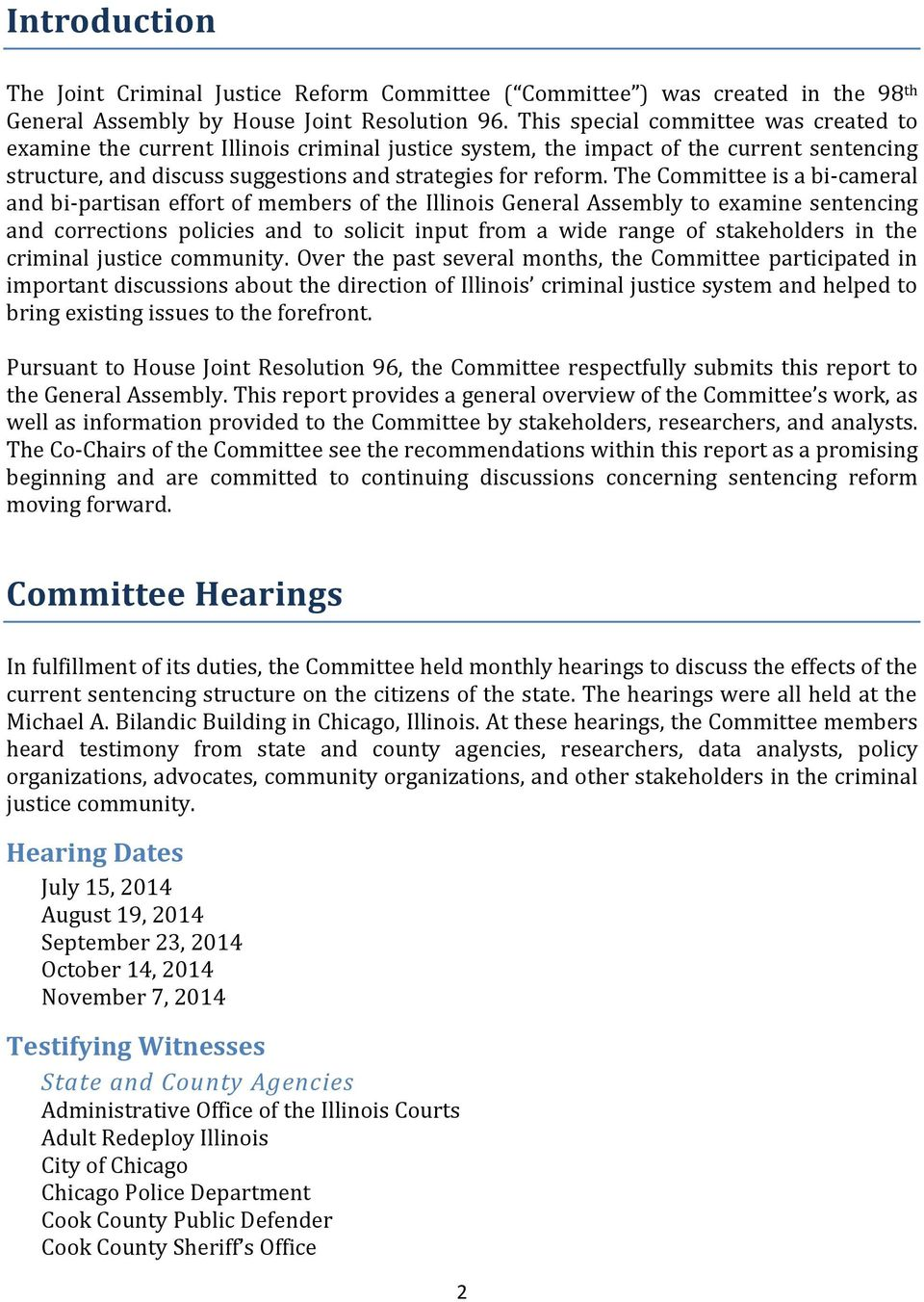 The Committee is a bi-cameral and bi-partisan effort of members of the Illinois General Assembly to examine sentencing and corrections policies and to solicit input from a wide range of stakeholders