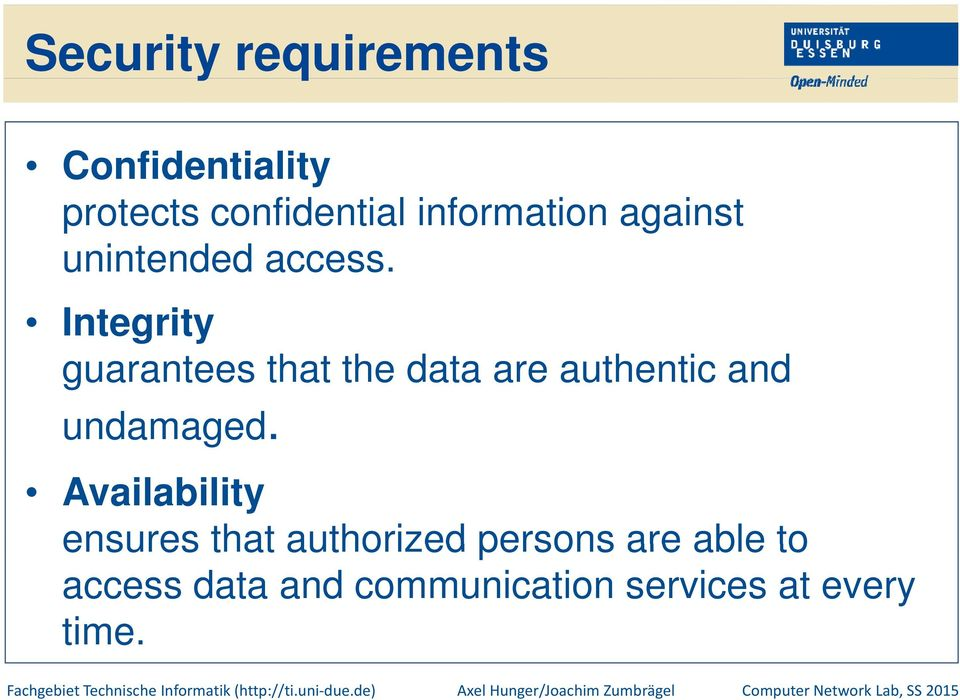 Integrity guarantees that t the data are authentic ti and undamaged.