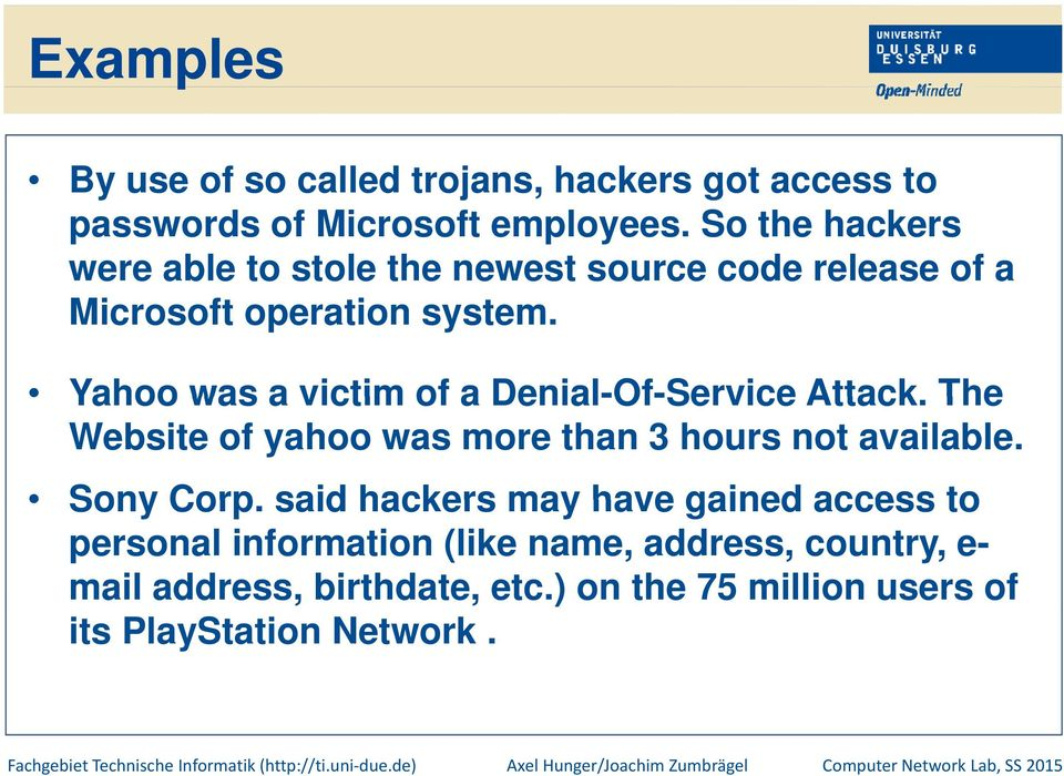 Yahoo was a victim of a Denial-Of-Service Attack. The Website of yahoo was more than 3 hours not available. Sony Corp.