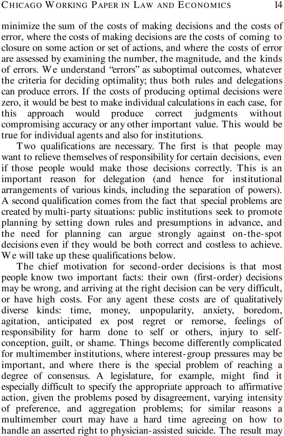 We understand errors as suboptimal outcomes, whatever the criteria for deciding optimality; thus both rules and delegations can produce errors.