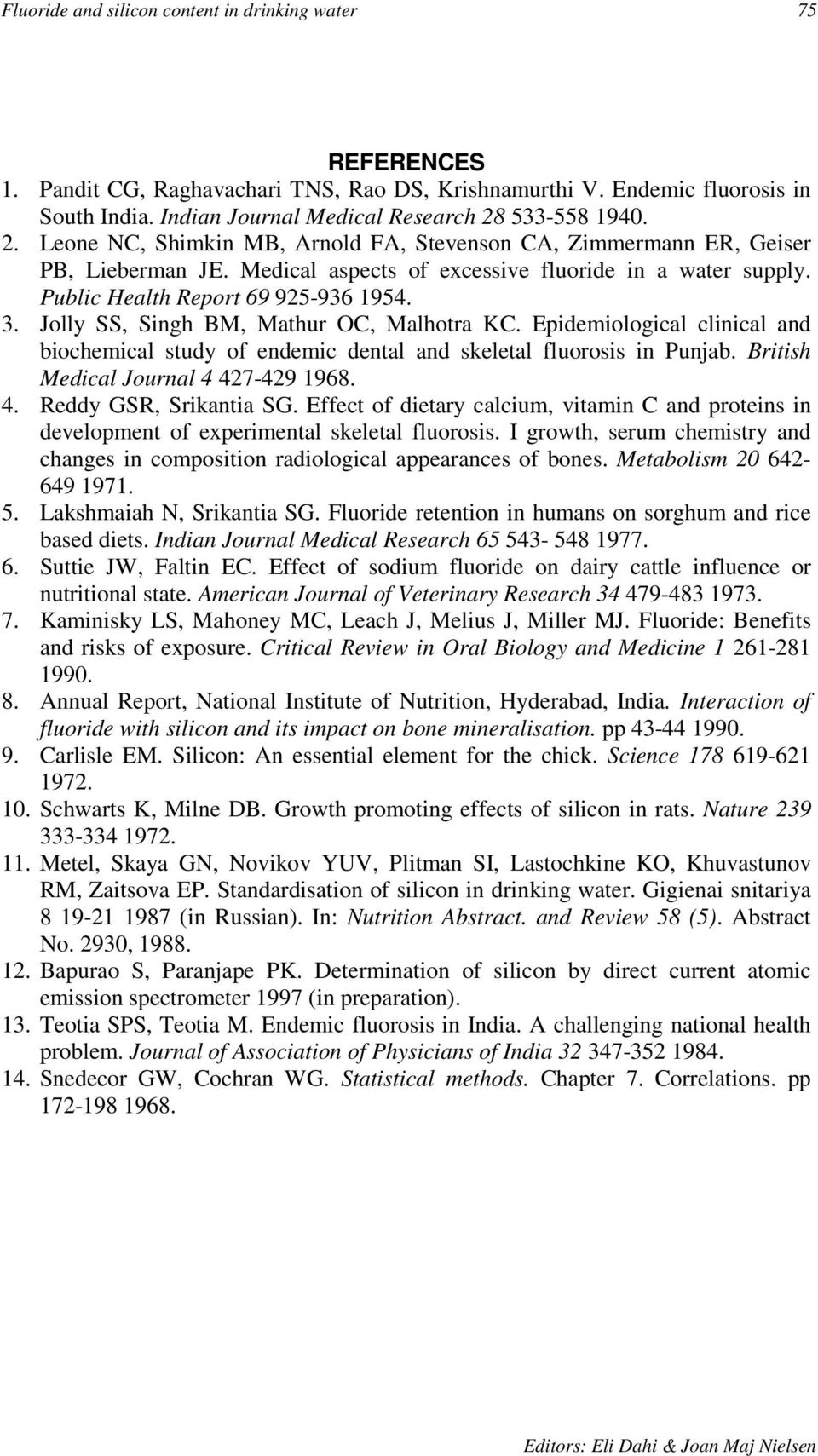 Jolly SS, Singh BM, Mathur OC, Malhotra KC. Epidemiological clinical and biochemical study of endemic dental and skeletal fluorosis in Punjab. British Medical Journal 4 427-429 1968. 4. Reddy GSR, Srikantia SG.