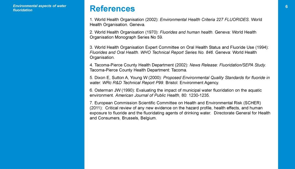 WHO Technical Report Series No. 846. Geneva: World Health Organisation. 4. Tacoma-Pierce County Health Department (2002): News Release: Fluoridation/SEPA Study.