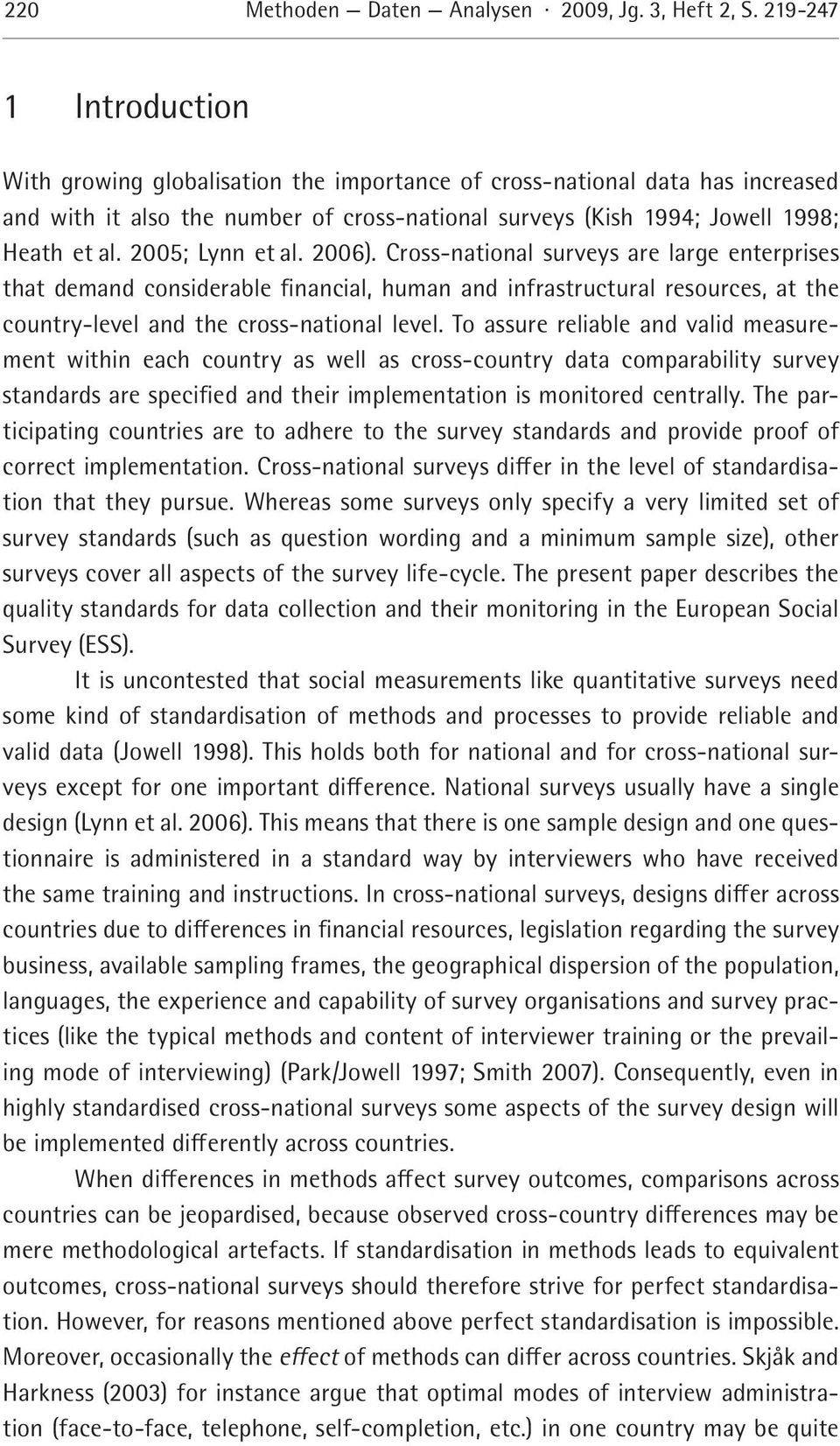 2005; Lynn et al. 2006). Cross-national surveys are large enterprises that demand considerable financial, human and infrastructural resources, at the country-level and the cross-national level.