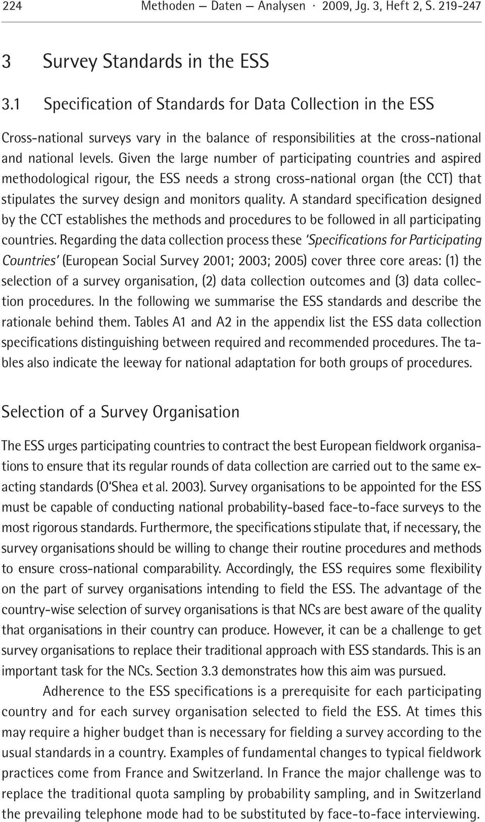 Given the large number of participating countries and aspired methodological rigour, the ESS needs a strong cross-national organ (the CCT) that stipulates the survey design and monitors quality.