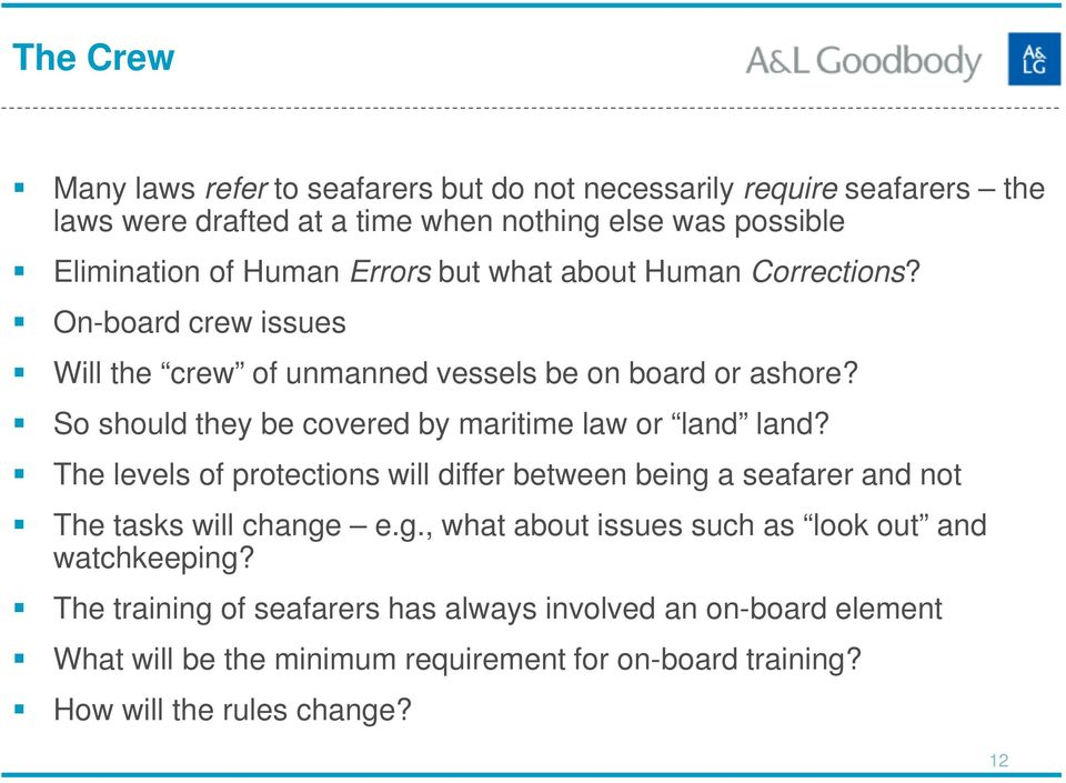 So should they be covered by maritime law or land land? The levels of protections will differ between being a seafarer and not The tasks will change e.g., what about issues such as look out and watchkeeping?
